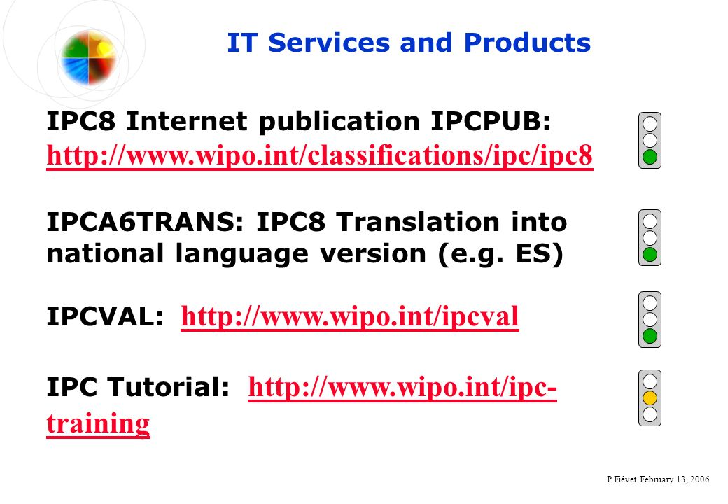 P.Fiévet February 13, 2006 IPCVAL: http://www.wipo.int/ipcval http://www.wipo.int/ipcval IPCA6TRANS: IPC8 Translation into national language version (