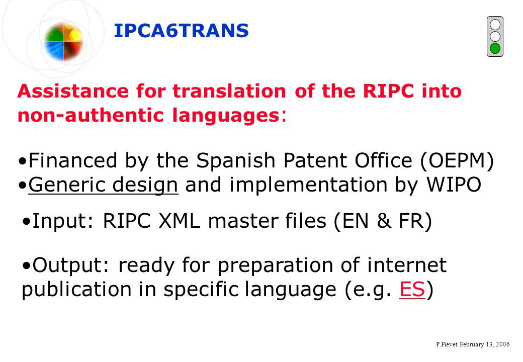 P.Fiévet February 13, 2006 Assistance for translation of the RIPC into non-authentic languages : IPCA6TRANS Financed by the Spanish Patent Office (OEP