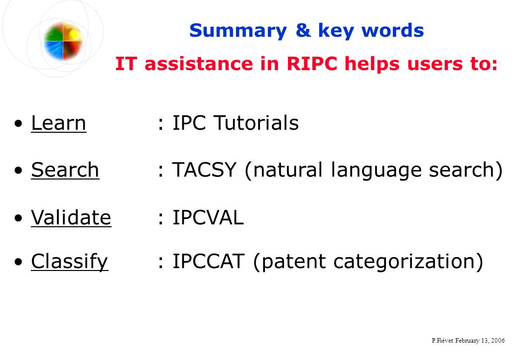 P.Fiévet February 13, 2006 Learn : IPC Tutorials Search : TACSY (natural language search) Validate : IPCVAL Classify : IPCCAT (patent categorization)
