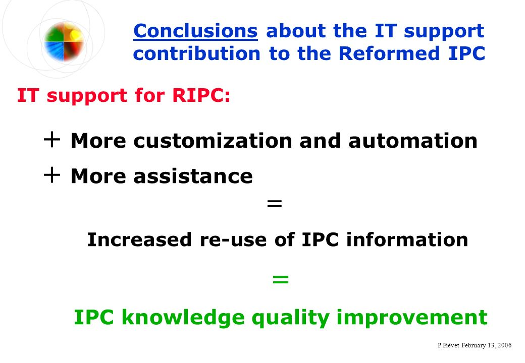 P.Fiévet February 13, 2006 Conclusions about the IT support contribution to the Reformed IPC + More customization and automation = IPC knowledge quali