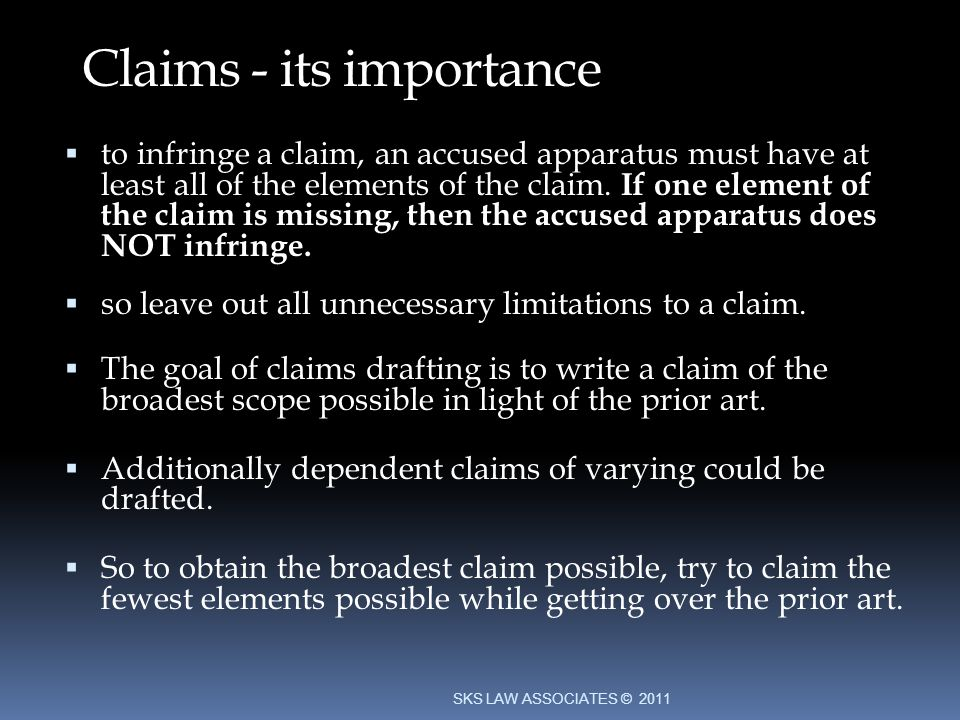 Claims - its importance to infringe a claim, an accused apparatus must have at least all of the elements of the claim.
