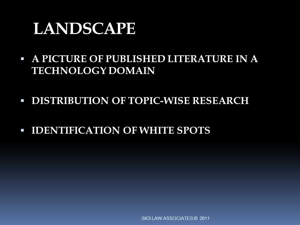 LANDSCAPE A PICTURE OF PUBLISHED LITERATURE IN A TECHNOLOGY DOMAIN DISTRIBUTION OF TOPIC-WISE RESEARCH IDENTIFICATION OF WHITE SPOTS SKS LAW ASSOCIATES © 2011