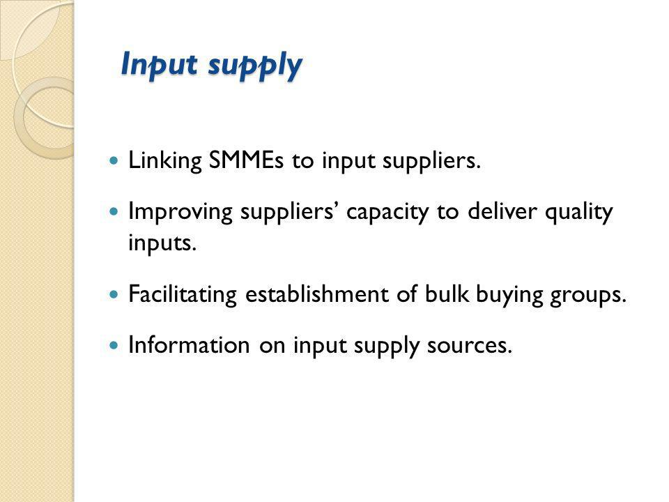 Input supply Input supply Linking SMMEs to input suppliers.