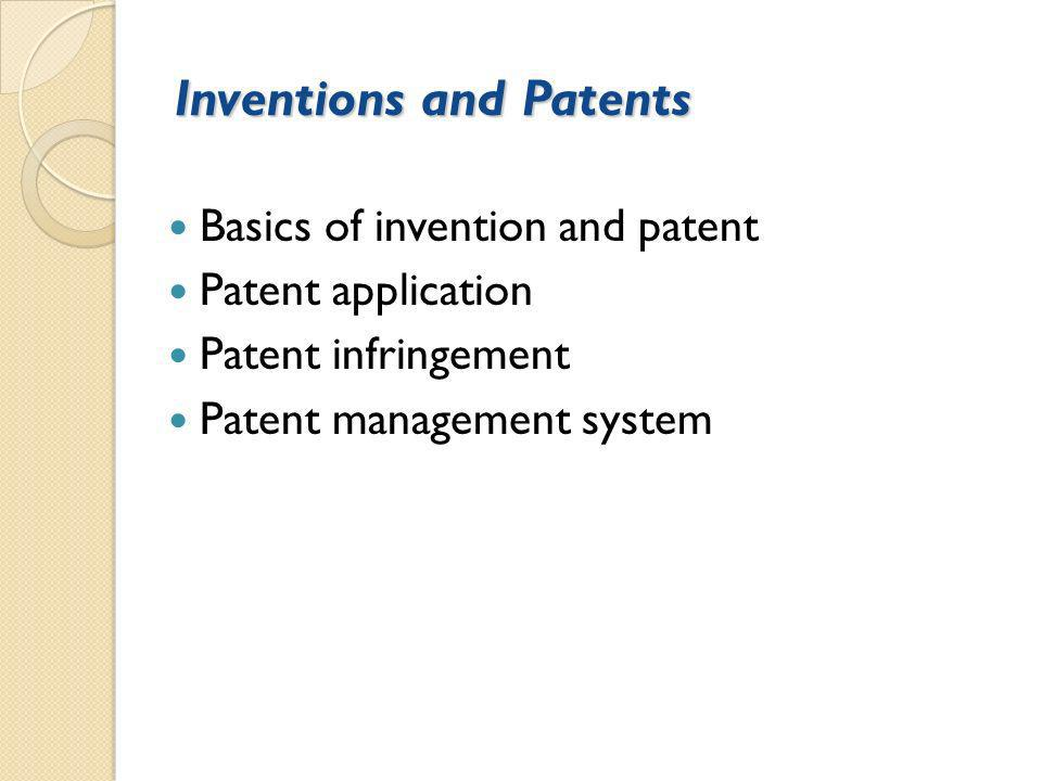 Inventions and Patents Basics of invention and patent Patent application Patent infringement Patent management system