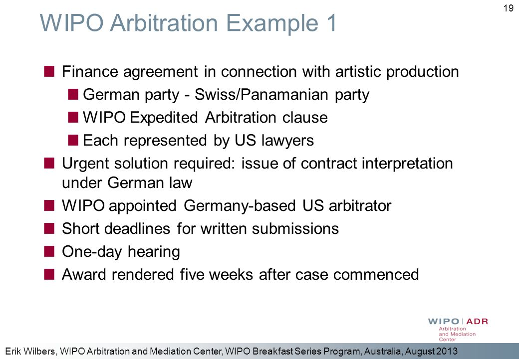 Erik Wilbers, WIPO Arbitration and Mediation Center, WIPO Breakfast Series Program, Australia, August 2013 19 WIPO Arbitration Example 1 Finance agree