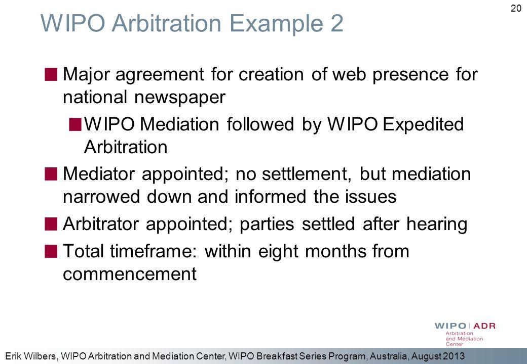 Erik Wilbers, WIPO Arbitration and Mediation Center, WIPO Breakfast Series Program, Australia, August 2013 20 WIPO Arbitration Example 2 Major agreeme