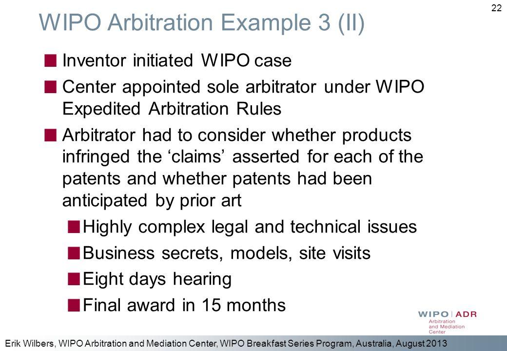 Erik Wilbers, WIPO Arbitration and Mediation Center, WIPO Breakfast Series Program, Australia, August 2013 22 WIPO Arbitration Example 3 (II) Inventor