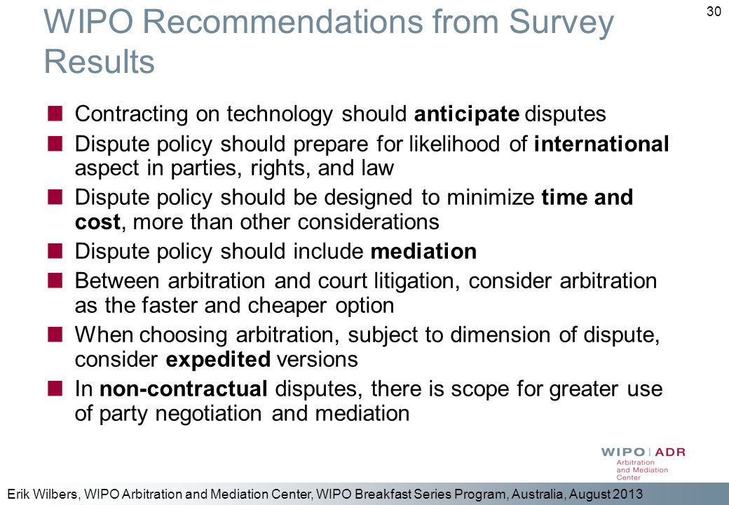 Erik Wilbers, WIPO Arbitration and Mediation Center, WIPO Breakfast Series Program, Australia, August 2013 30 WIPO Recommendations from Survey Results