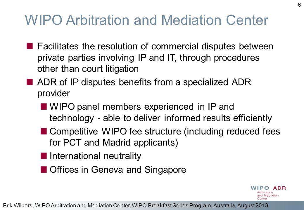 Erik Wilbers, WIPO Arbitration and Mediation Center, WIPO Breakfast Series Program, Australia, August 2013 6 WIPO Arbitration and Mediation Center Fac