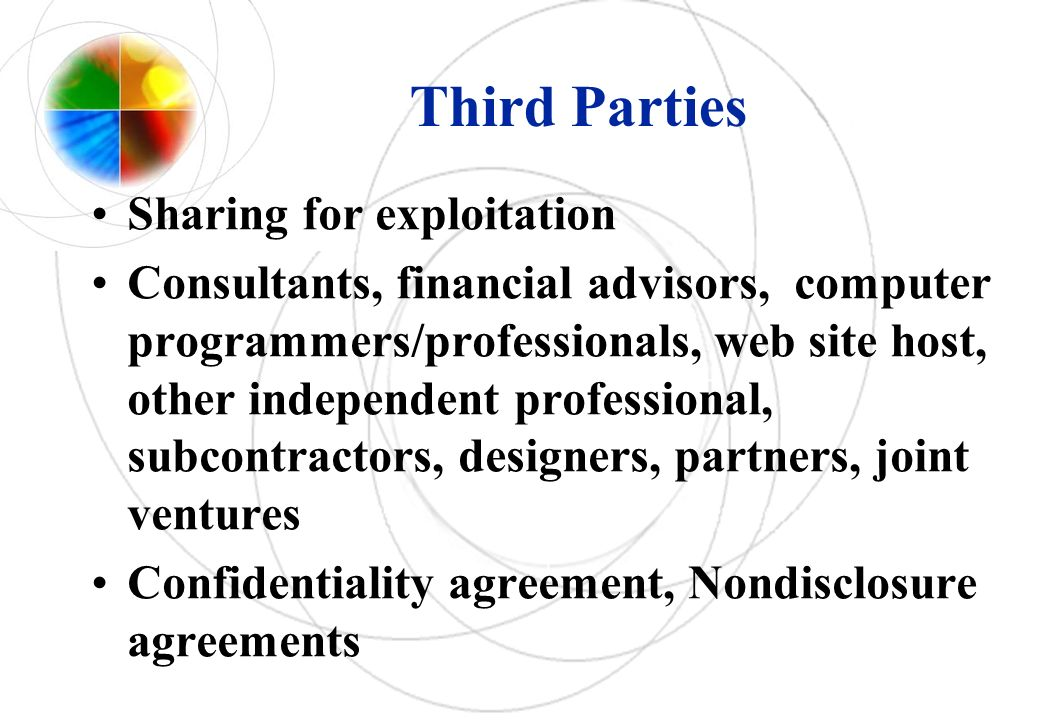 Third Parties Sharing for exploitation Consultants, financial advisors, computer programmers/professionals, web site host, other independent professio