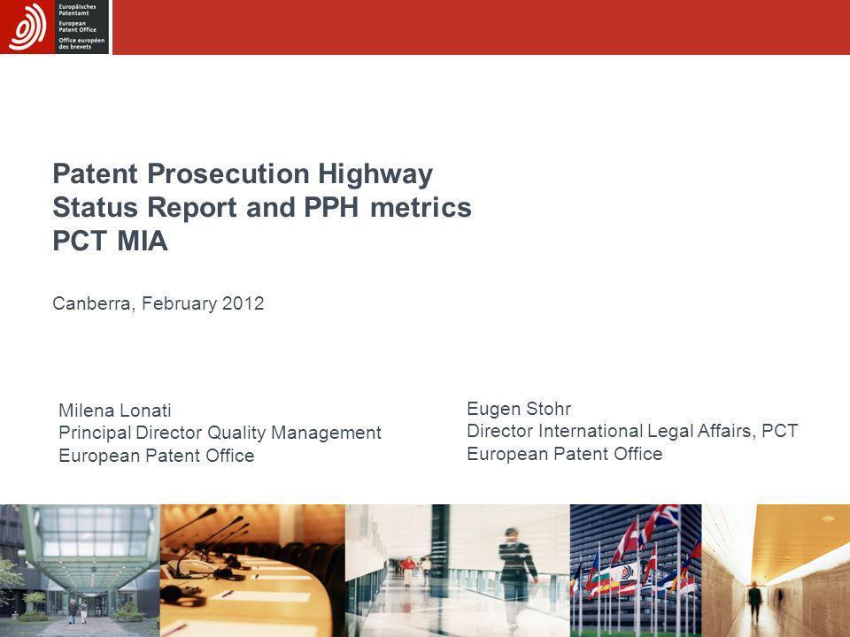 Patent Prosecution Highway Status Report and PPH metrics PCT MIA Canberra, February 2012 Milena Lonati Principal Director Quality Management European