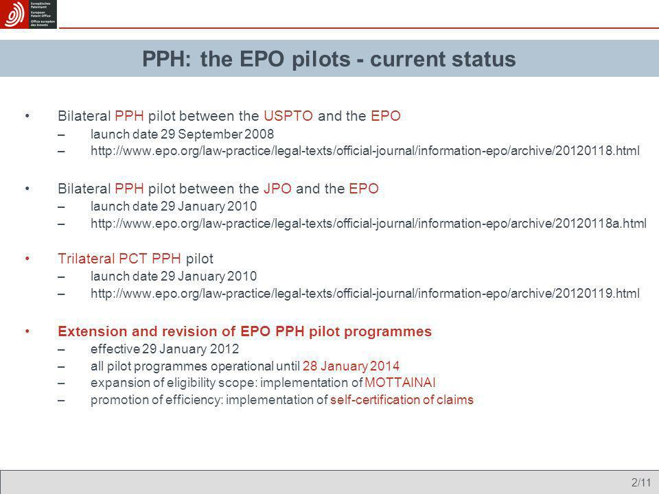 13/11 Eligible PCT-PPH requests –All claims at the OFF: 14.2 –Patentable claims at the OFF: 12.8 –Claims in the PPH filing at the EPO:11.8 Eligible JPO-EPO bilateral PPH programme requests –All claims at the JPO: 8.9 –Patentable claims at the JPO: 8.8 –Claims in the PPH filing at the EPO: 8.7 Eligible USPTO-EPO bilateral PPH programme requests –All claims at the USPTO: 16.4 –Patentable claims at the USPTO: 16.4 –Claims in the PPH filing at the EPO: 11.8 Average Number of Claims by PPH Programme