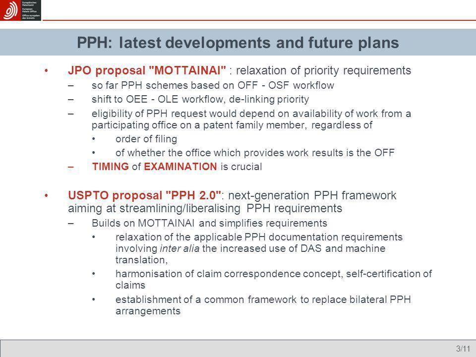 4/11 Trend: harmonisation/simplification of participation/eligibility requirements development of a uniform, all-inclusive PPH scheme Issue of Quality and the potential development of a Quality Management System for PPH offices now explicitly being addressed in international discussions Increased use of the PCT PPH –in particular as regards work products issued by the EPO: JPO received 286 requests where EPO = ISA//IPEA; USPTO received 621 requests where EPO = ISA/IPEA (status: January 2012) –makes PCT international phase work products (i.e.