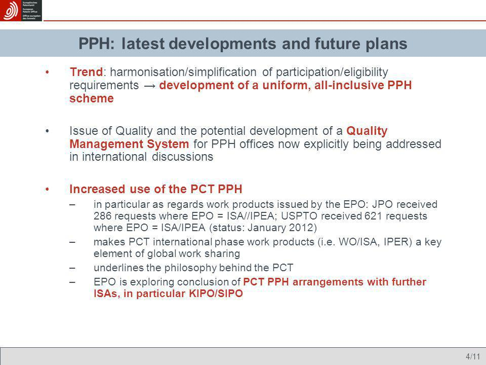 5/11 Envisaged implementation PPH filing at the EPO has been at a moderate level PPH: the EPO pilots - participation figures PPH pilot programmeRequests filed at the EPO Eligible requests Trilateral PCT - PPH (launch 29.01.2010) 209199 Bilateral JPO – EPO (launch 29.01.2010) 394373 Bilateral USPTO - EPO (launch 29.09.2008, revised from 29.01.2010) 254182 TOTAL857754