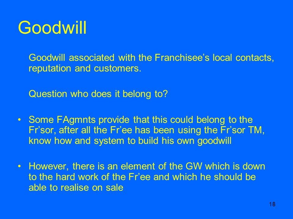 18 Goodwill Goodwill associated with the Franchisees local contacts, reputation and customers.