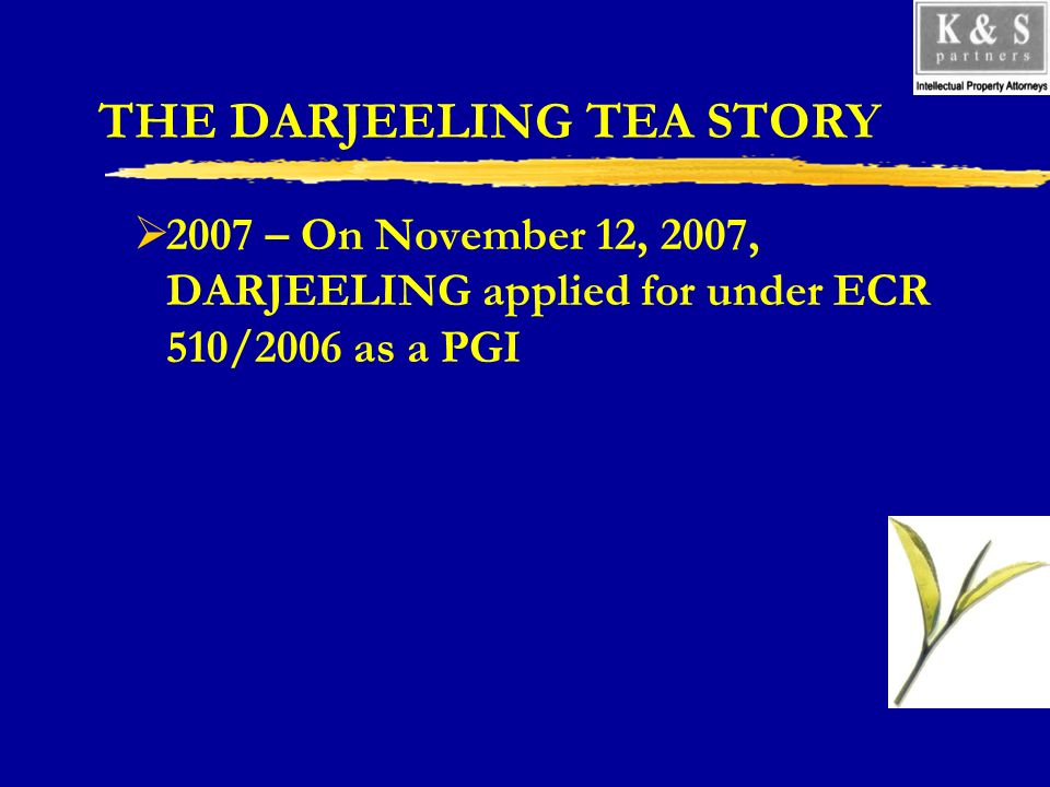 THE DARJEELING TEA STORY 2007 – On November 12, 2007, DARJEELING applied for under ECR 510/2006 as a PGI