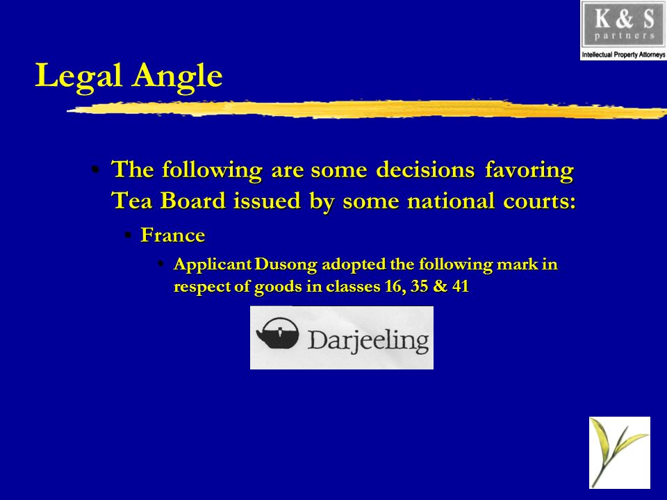 Legal Angle The following are some decisions favoring Tea Board issued by some national courts:The following are some decisions favoring Tea Board issued by some national courts: FranceFrance Applicant Dusong adopted the following mark in respect of goods in classes 16, 35 & 41Applicant Dusong adopted the following mark in respect of goods in classes 16, 35 & 41