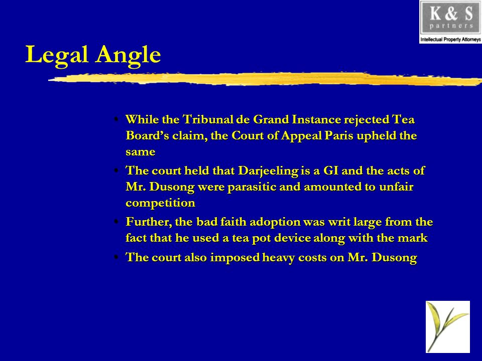 Legal Angle While the Tribunal de Grand Instance rejected Tea Boards claim, the Court of Appeal Paris upheld the sameWhile the Tribunal de Grand Insta