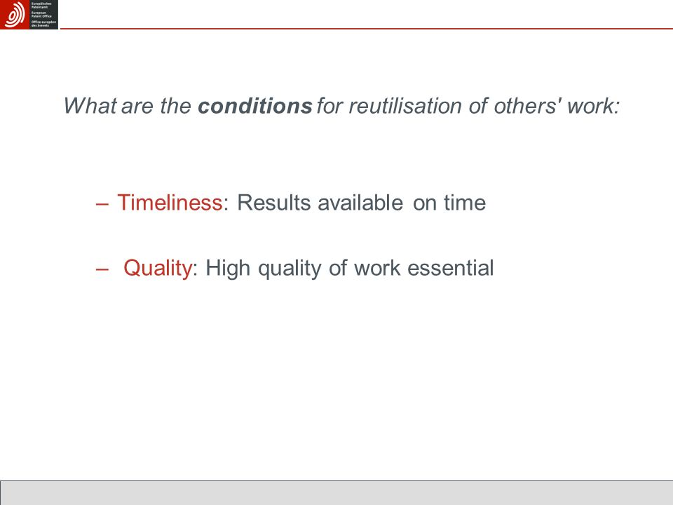 What are the conditions for reutilisation of others work: –Timeliness: Results available on time – Quality: High quality of work essential