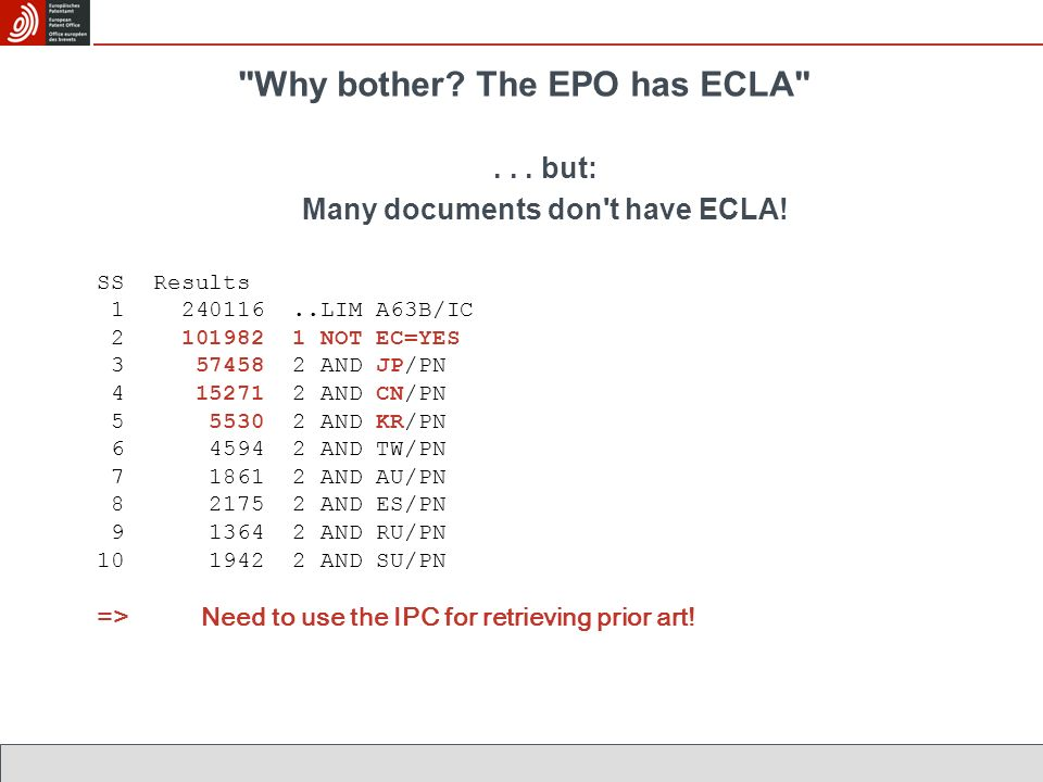 Why bother. The EPO has ECLA ... but: Many documents don t have ECLA.