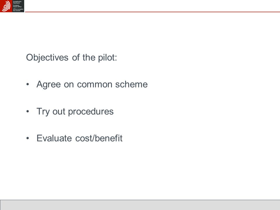Objectives of the pilot: Agree on common scheme Try out procedures Evaluate cost/benefit