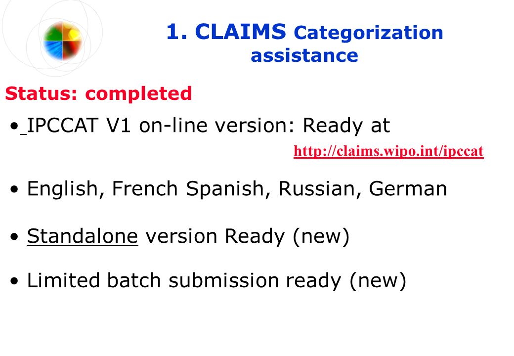 1. CLAIMS Categorization assistance Status: completed IPCCAT V1 on-line version: Ready at http://claims.wipo.int/ipccat http://claims.wipo.int/ipccat