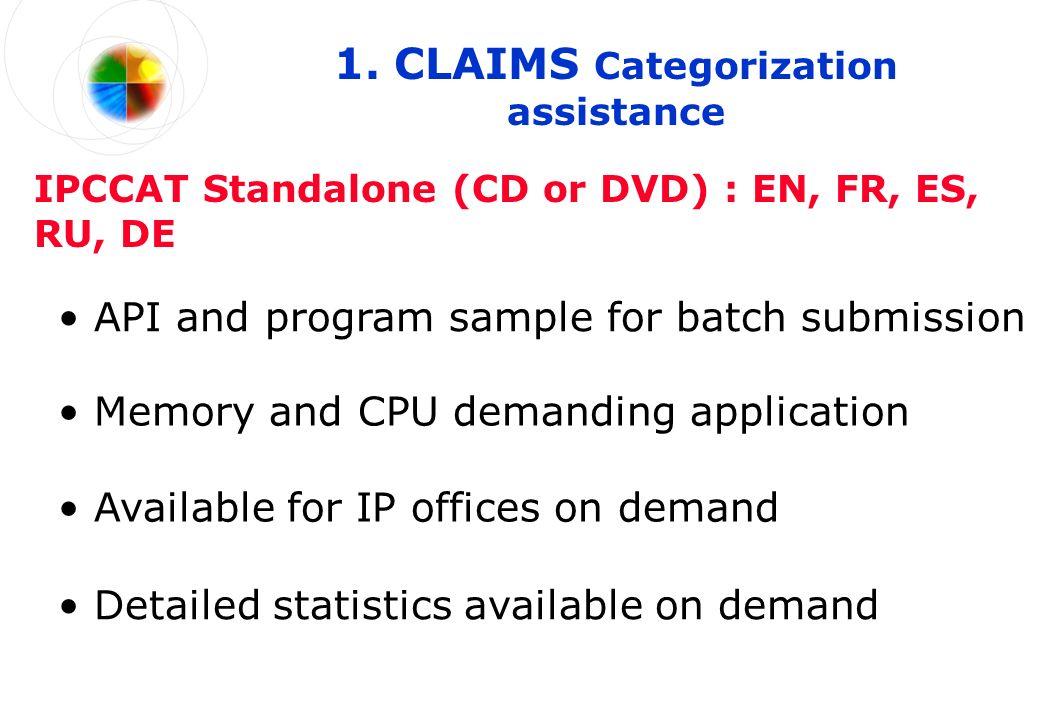 1. CLAIMS Categorization assistance Memory and CPU demanding application IPCCAT Standalone (CD or DVD) : EN, FR, ES, RU, DE API and program sample for