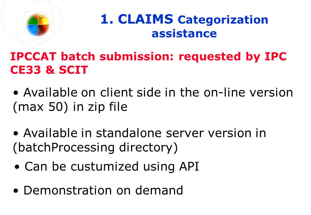 1. CLAIMS Categorization assistance Available in standalone server version in (batchProcessing directory) IPCCAT batch submission: requested by IPC CE