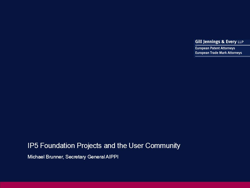 IP5 Foundation Projects and the User Community Michael Brunner, Secretary General AIPPI