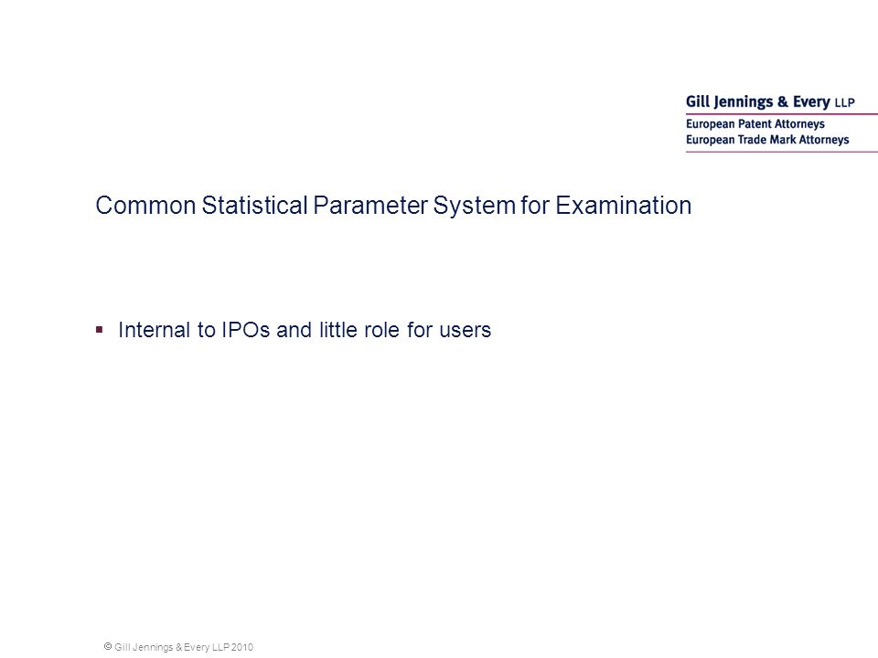 Gill Jennings & Every LLP 2010 Common Statistical Parameter System for Examination Internal to IPOs and little role for users