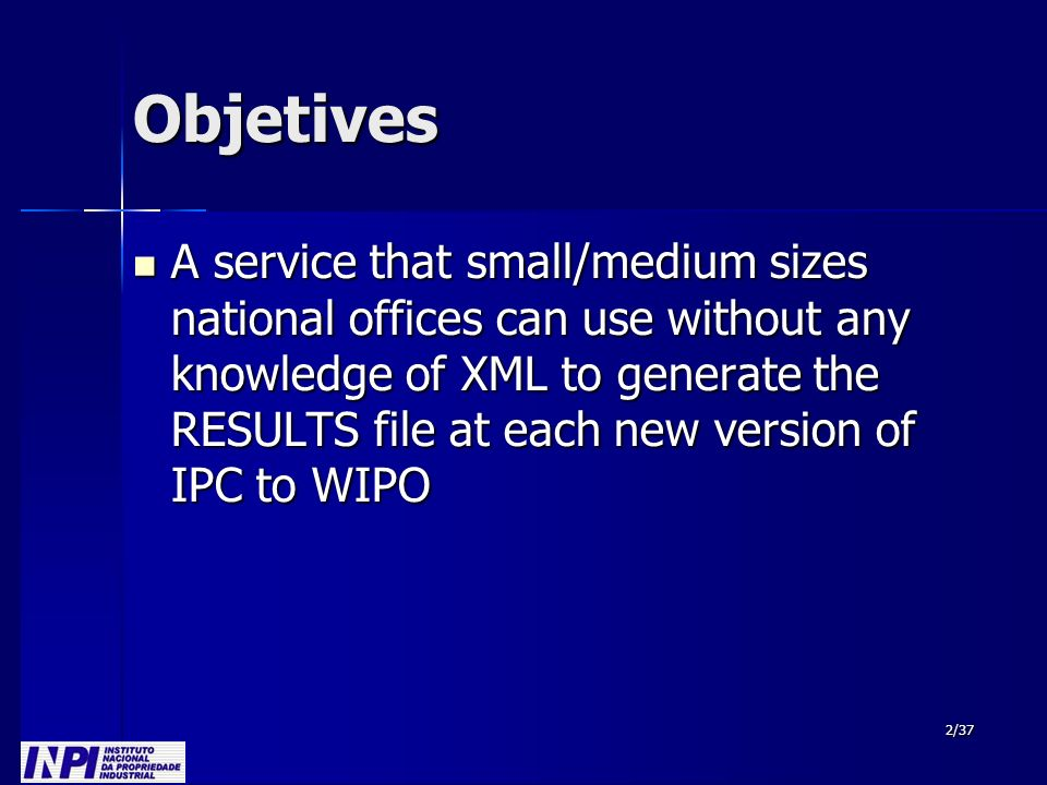 2/37 Objetives A service that small/medium sizes national offices can use without any knowledge of XML to generate the RESULTS file at each new version of IPC to WIPO A service that small/medium sizes national offices can use without any knowledge of XML to generate the RESULTS file at each new version of IPC to WIPO