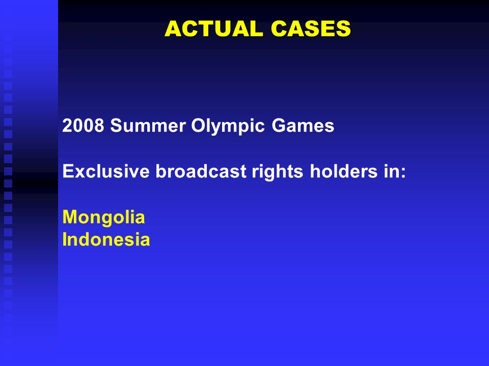 ACTUAL CASES ACTUAL CASES 2008 Summer Olympic Games Exclusive broadcast rights holders in: Mongolia Indonesia