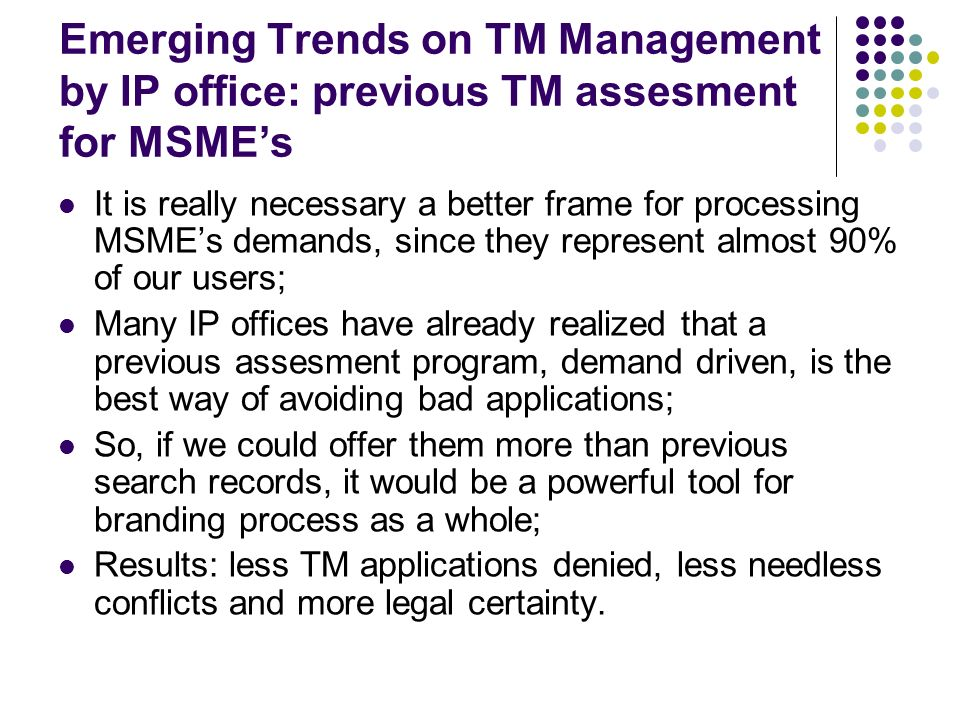 Emerging Trends on TM Management by IP office: previous TM assesment for MSMEs It is really necessary a better frame for processing MSMEs demands, sin