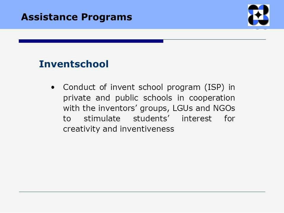 Inventschool Conduct of invent school program (ISP) in private and public schools in cooperation with the inventors groups, LGUs and NGOs to stimulate