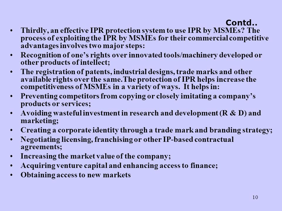 10 Thirdly, an effective IPR protection system to use IPR by MSMEs? The process of exploiting the IPR by MSMEs for their commercial competitive advant