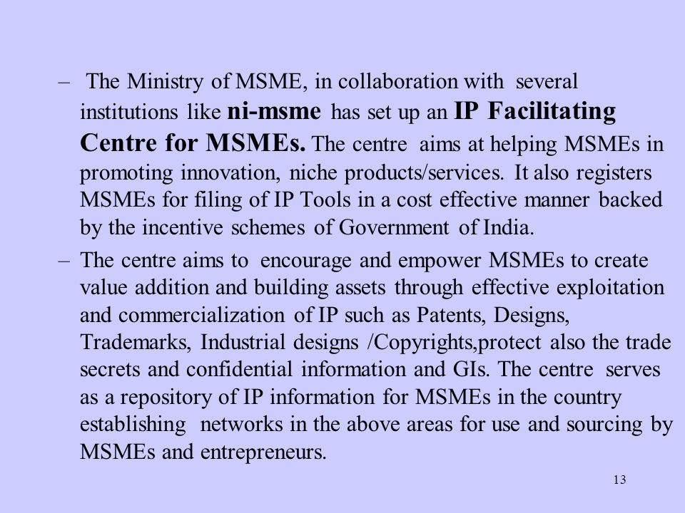 13 – The Ministry of MSME, in collaboration with several institutions like ni-msme has set up an IP Facilitating Centre for MSMEs. The centre aims at