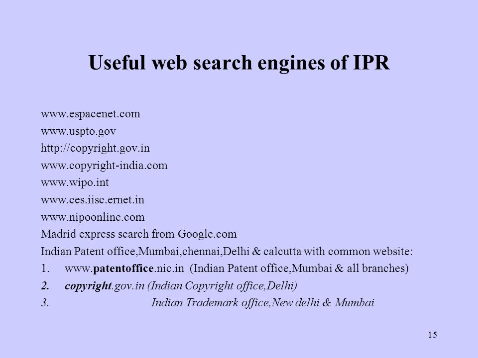 15 Useful web search engines of IPR www.espacenet.com www.uspto.gov http://copyright.gov.in www.copyright-india.com www.wipo.int www.ces.iisc.ernet.in