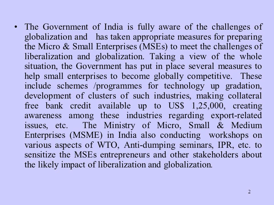 2 The Government of India is fully aware of the challenges of globalization and has taken appropriate measures for preparing the Micro & Small Enterpr