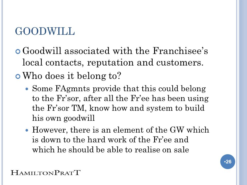GOODWILL Goodwill associated with the Franchisees local contacts, reputation and customers.