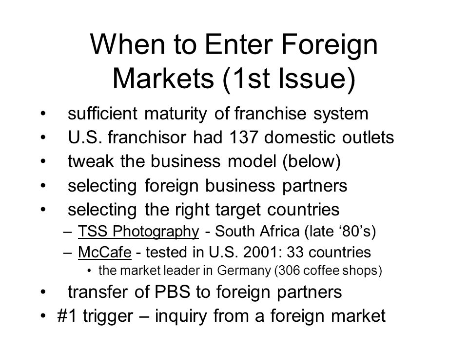 When to Enter Foreign Markets (1st Issue) sufficient maturity of franchise system U.S.