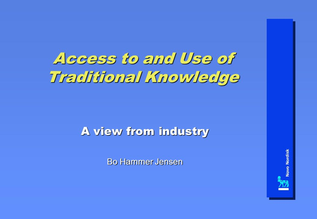 Access to and Use of Traditional Knowledge A view from industry Bo Hammer Jensen