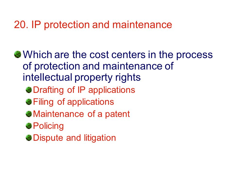 20. IP protection and maintenance Which are the cost centers in the process of protection and maintenance of intellectual property rights Drafting of