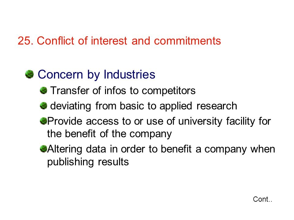 25. Conflict of interest and commitments Concern by Industries Transfer of infos to competitors deviating from basic to applied research Provide acces