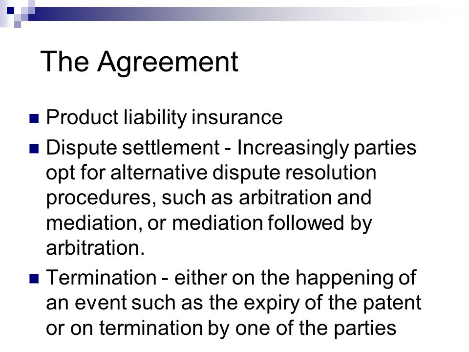 The Agreement Product liability insurance Dispute settlement - Increasingly parties opt for alternative dispute resolution procedures, such as arbitration and mediation, or mediation followed by arbitration.