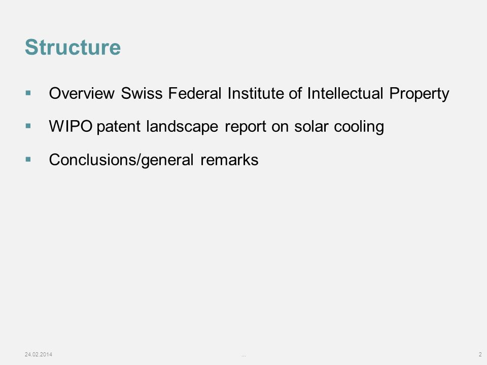 24.02.2014...2 Structure Overview Swiss Federal Institute of Intellectual Property WIPO patent landscape report on solar cooling Conclusions/general remarks