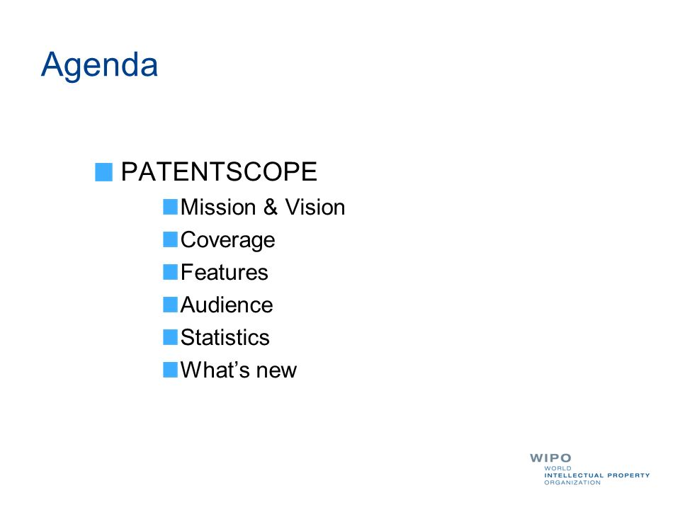 Agenda PATENTSCOPE Mission & Vision Coverage Features Audience Statistics Whats new