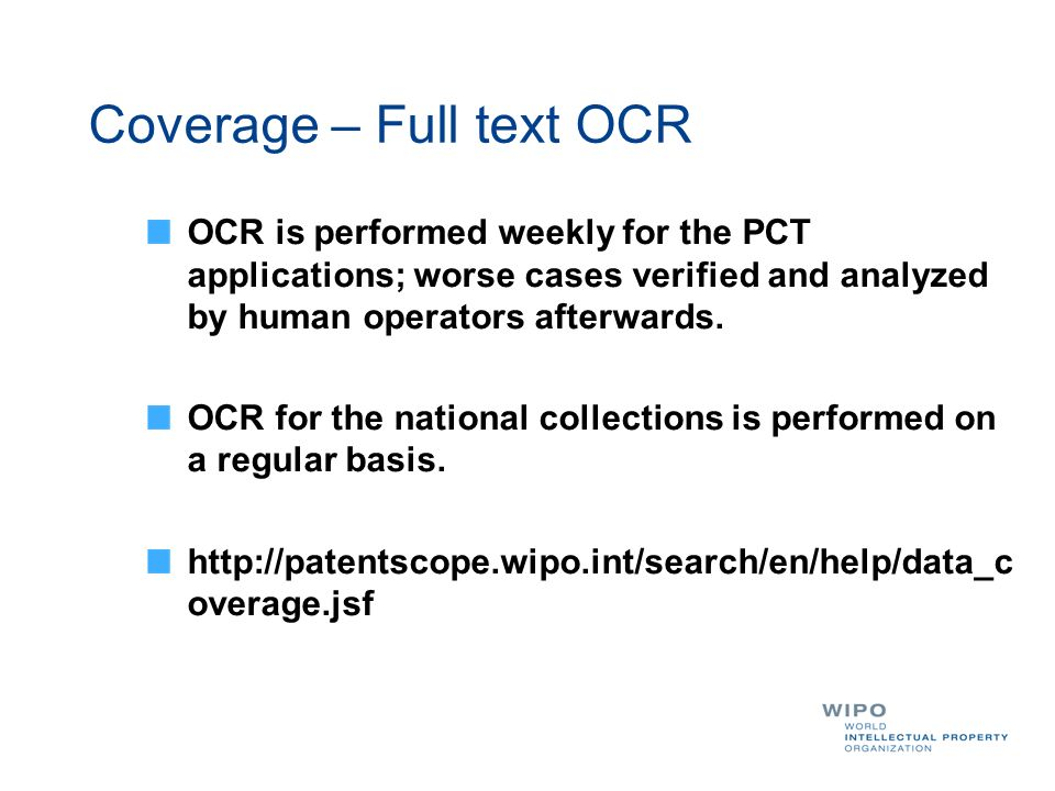 OCR is performed weekly for the PCT applications; worse cases verified and analyzed by human operators afterwards.