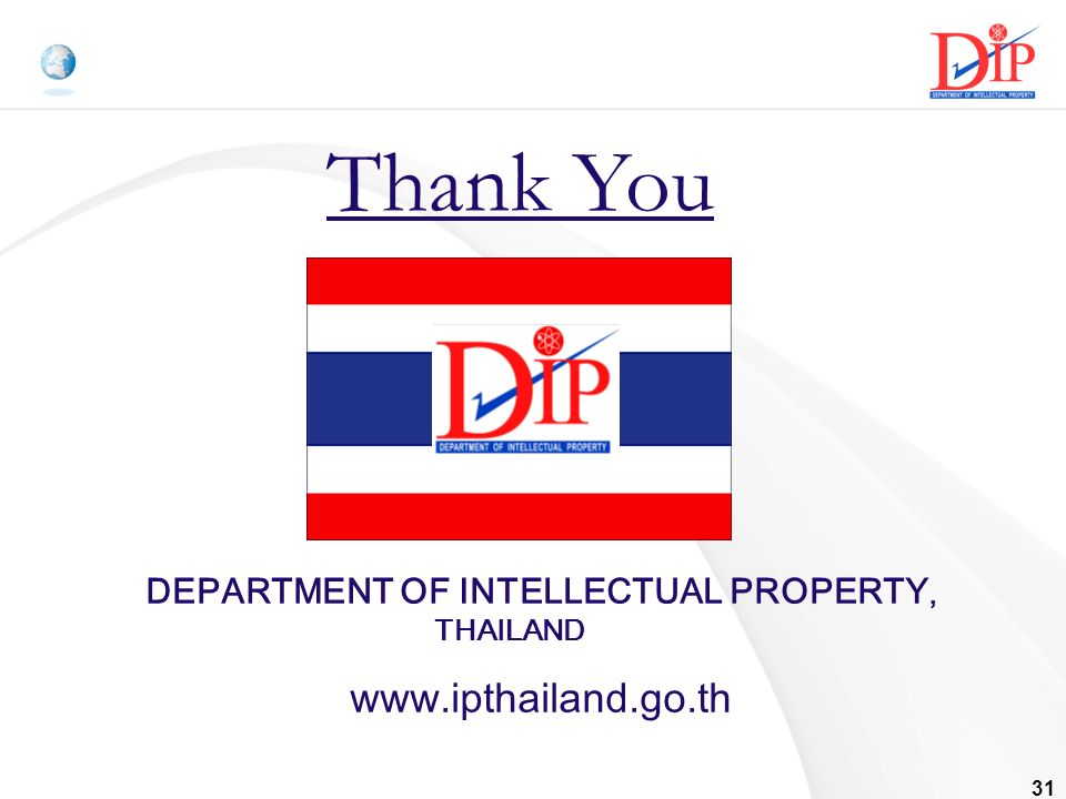 31 Thank You DEPARTMENT OF INTELLECTUAL PROPERTY, THAILAND www.ipthailand.go.th