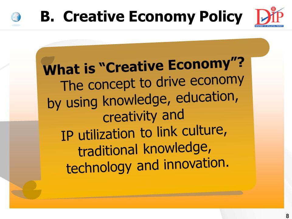 8 B. Creative Economy Policy What is Creative Economy.