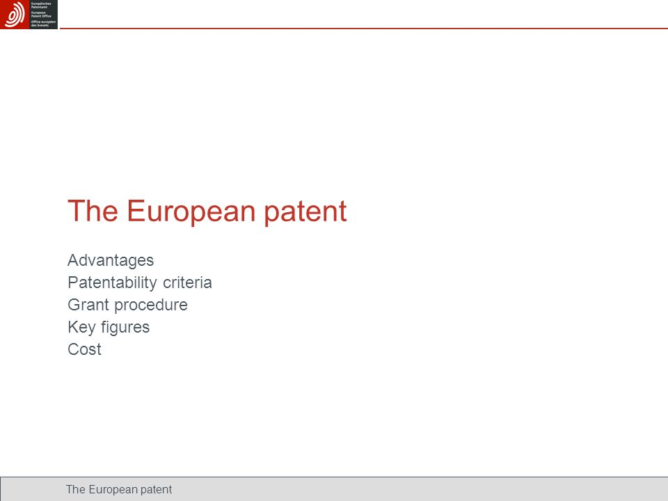 The European patent Advantages Patentability criteria Grant procedure Key figures Cost The European patent